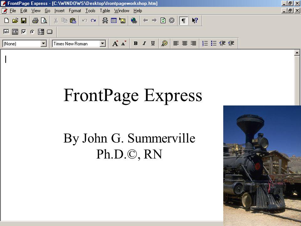 FrontPage Express By John G. Summerville Ph.D.©, RN