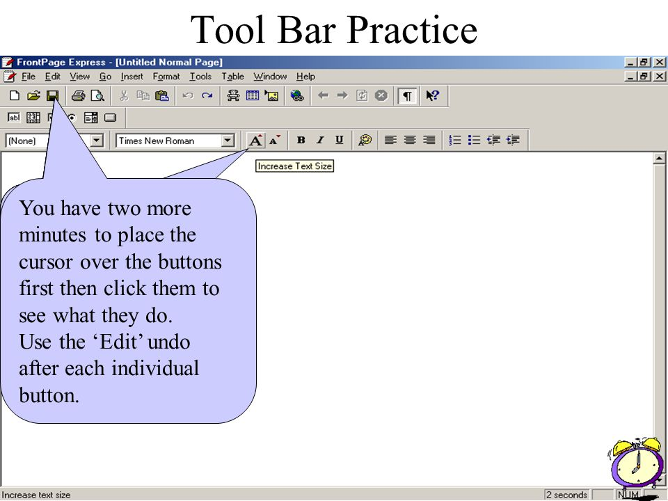 Tool Bar Practice Place the cursor over the buttons on the tool bars…now click each one.