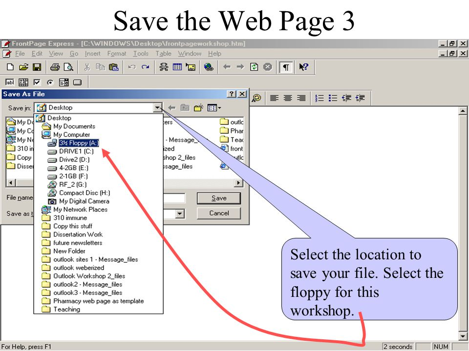 Save the Web Page 3 Select the location to save your file. Select the floppy for this workshop.