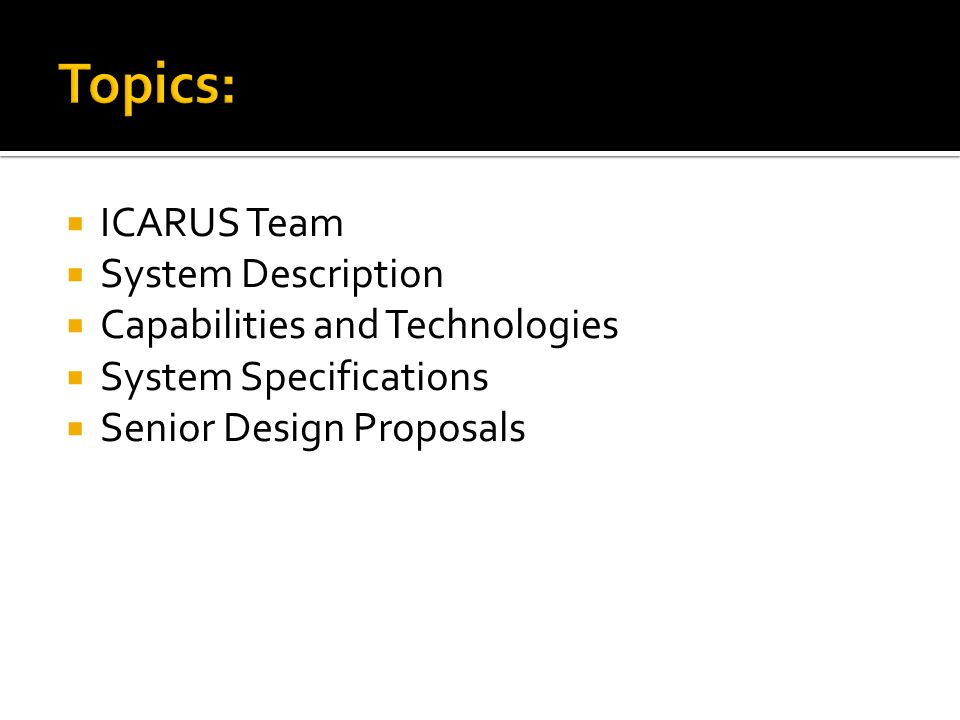 Topics:  ICARUS Team  System Description  Capabilities and Technologies  System Specifications  Senior Design Proposals