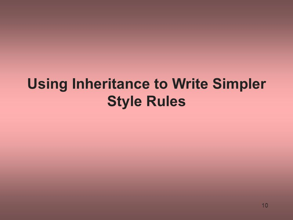 Using Inheritance to Write Simpler Style Rules 10