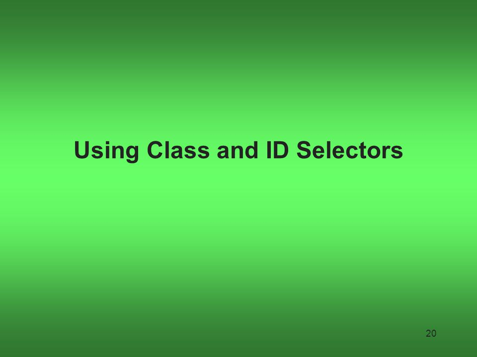 Using Class and ID Selectors 20