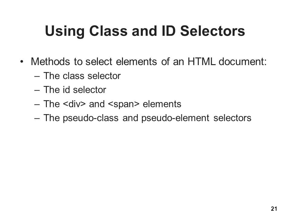 Using Class and ID Selectors Methods to select elements of an HTML document: –The class selector –The id selector –The and elements –The pseudo-class
