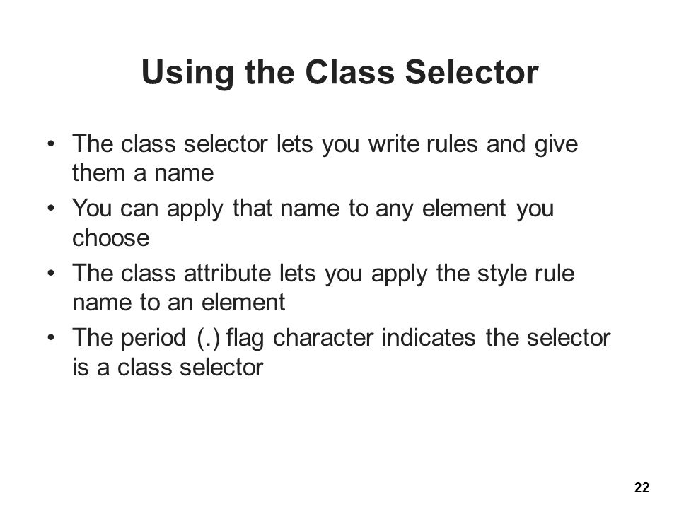 Using the Class Selector The class selector lets you write rules and give them a name You can apply that name to any element you choose The class attr