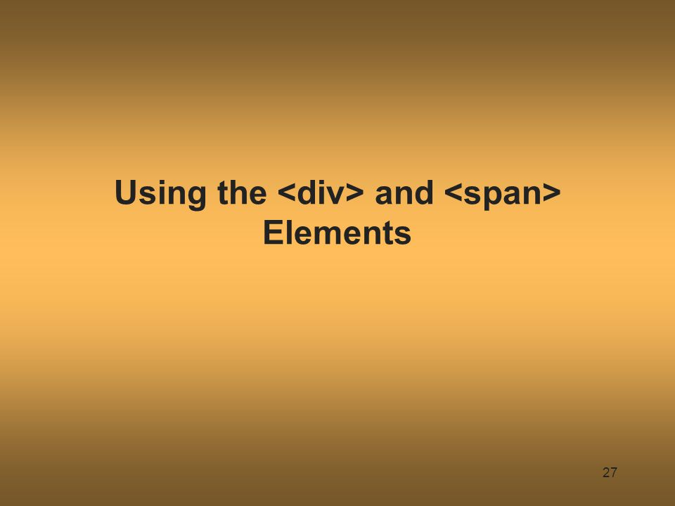 Using the and Elements 27