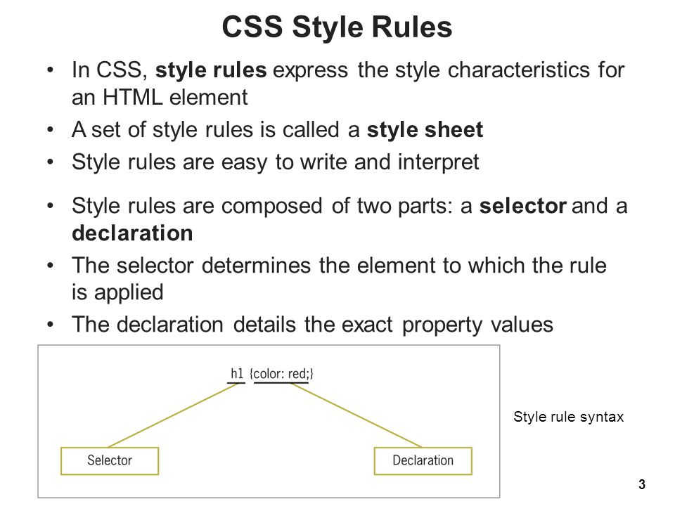 CSS Style Rules In CSS, style rules express the style characteristics for an HTML element A set of style rules is called a style sheet Style rules are