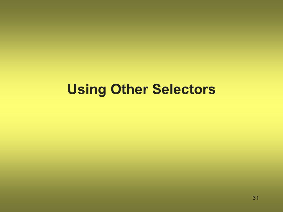 Using Other Selectors 31