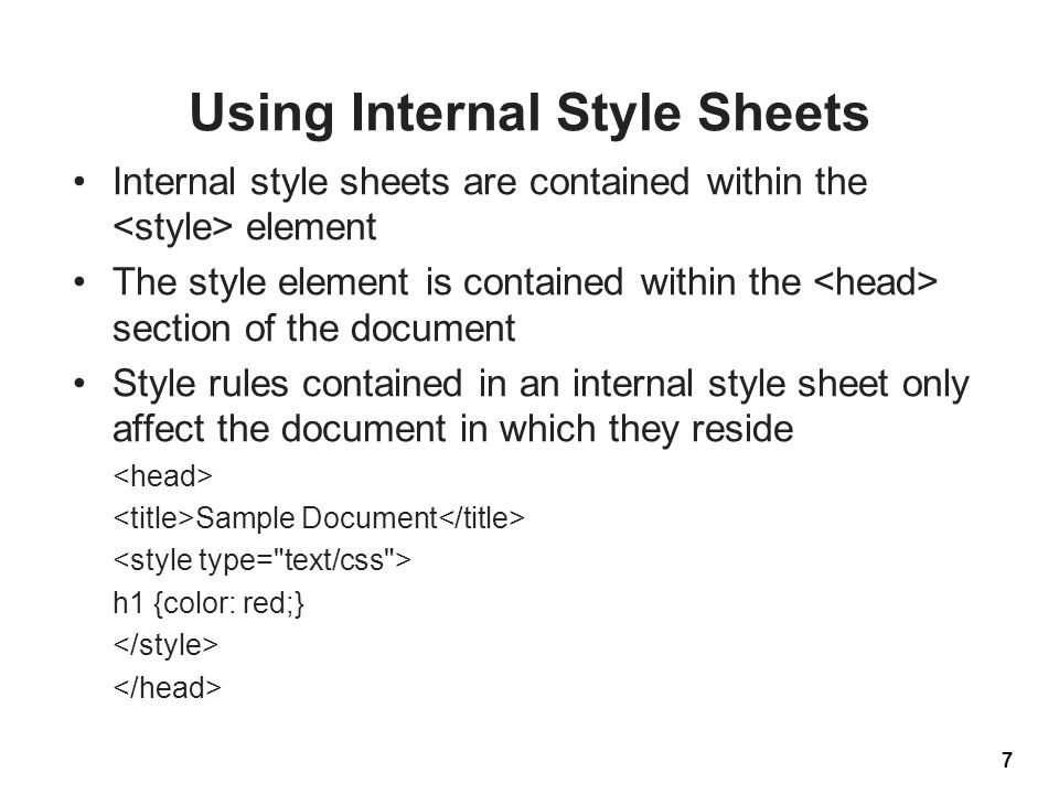 Using Internal Style Sheets Internal style sheets are contained within the element The style element is contained within the section of the document S
