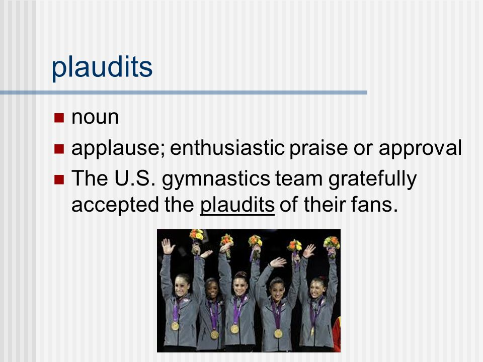 noun applause; enthusiastic praise or approval The U.S.