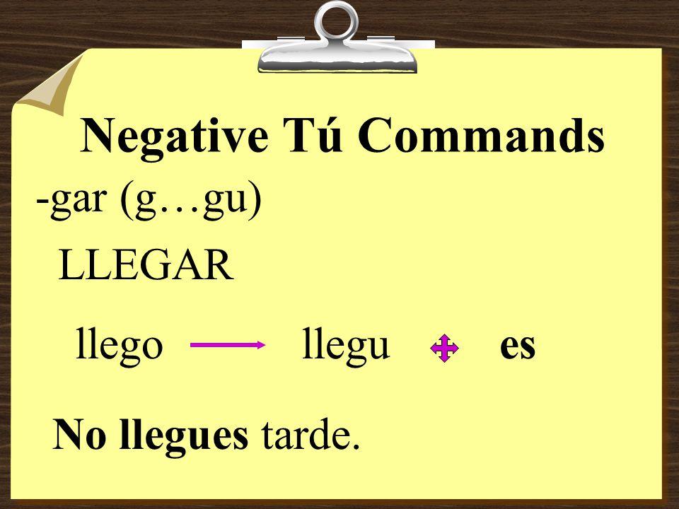 Negative Tú Commands SACAR sacosaques No saques la tarea. -car (c…qu)