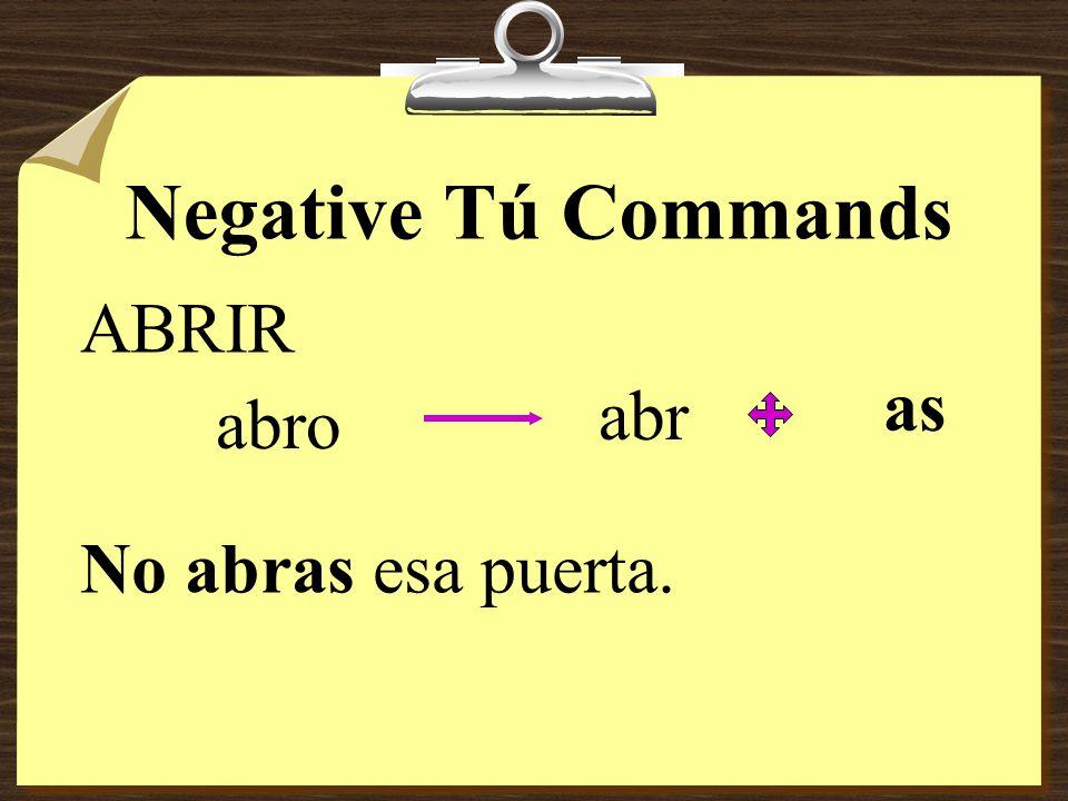 Negative Tú Commands COMER como com as No comas tacos.