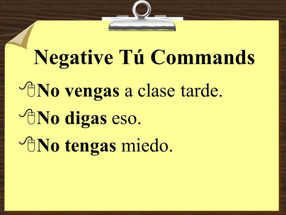 Negative Tú Commands 8Notice that -ar verbs take the ending -es and that –er/-ir verbs take the ending -as. 8In stem-changing verbs the stem change re