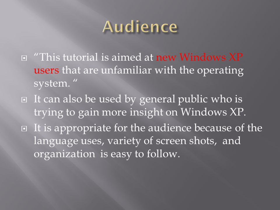  This tutorial is aimed at new Windows XP users that are unfamiliar with the operating system.