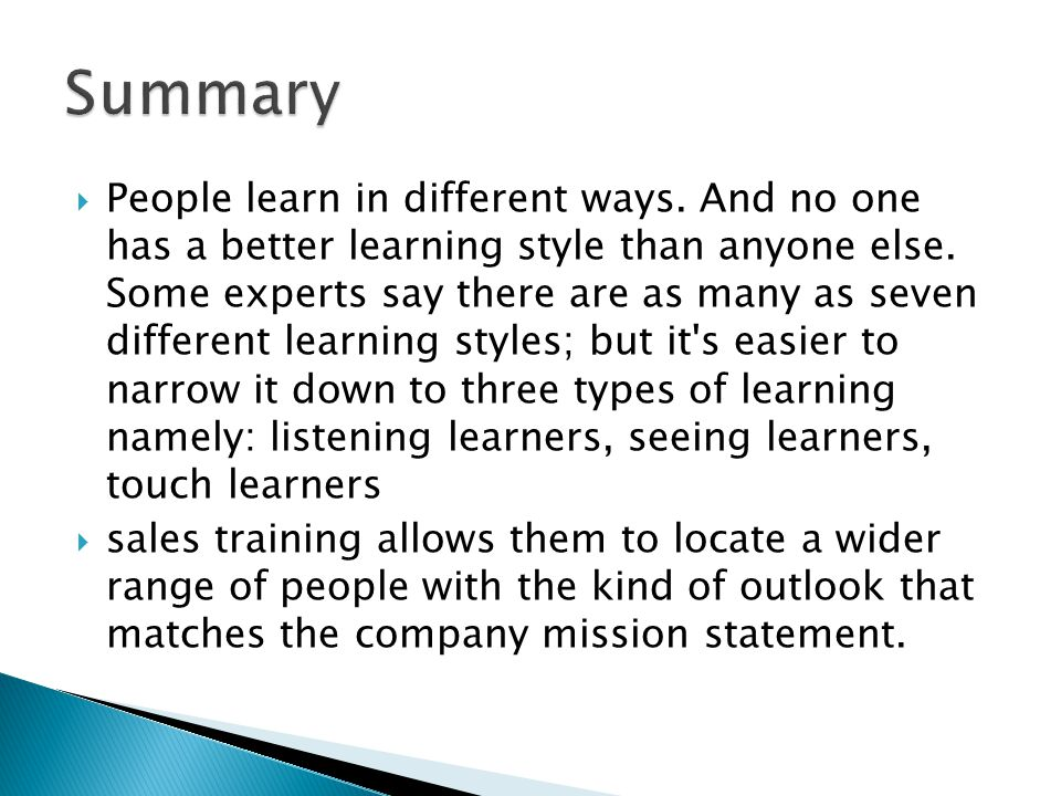  People learn in different ways. And no one has a better learning style than anyone else.