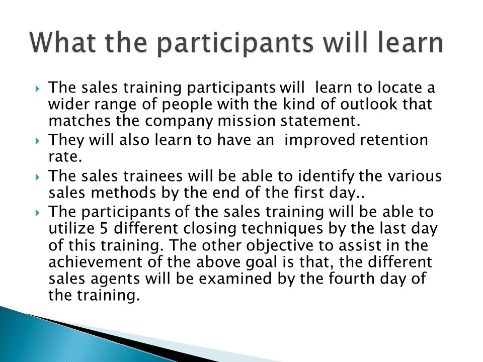  The sales training participants will learn to locate a wider range of people with the kind of outlook that matches the company mission statement.