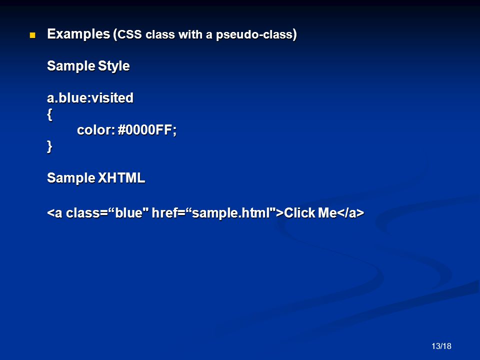 13/18 Examples ( CSS class with a pseudo-class ) Sample Style a.blue:visited { color: #0000FF; } Sample XHTML Examples ( CSS class with a pseudo-class ) Sample Style a.blue:visited { color: #0000FF; } Sample XHTML Click Me Click Me
