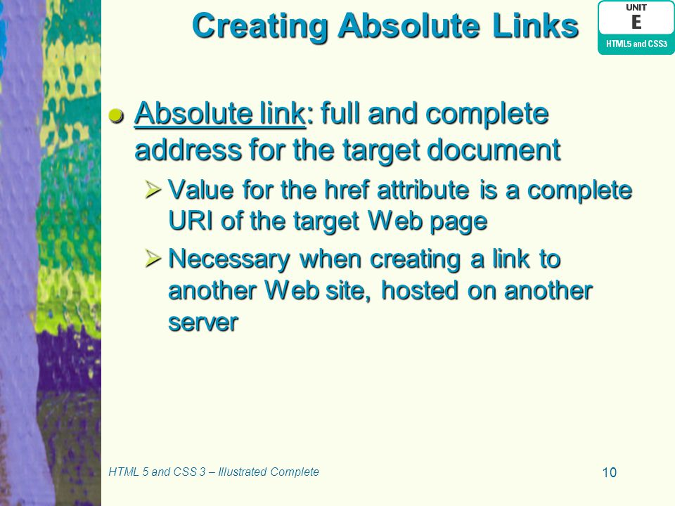 Creating Absolute Links Absolute link: full and complete address for the target document  Value for the href attribute is a complete URI of the targe