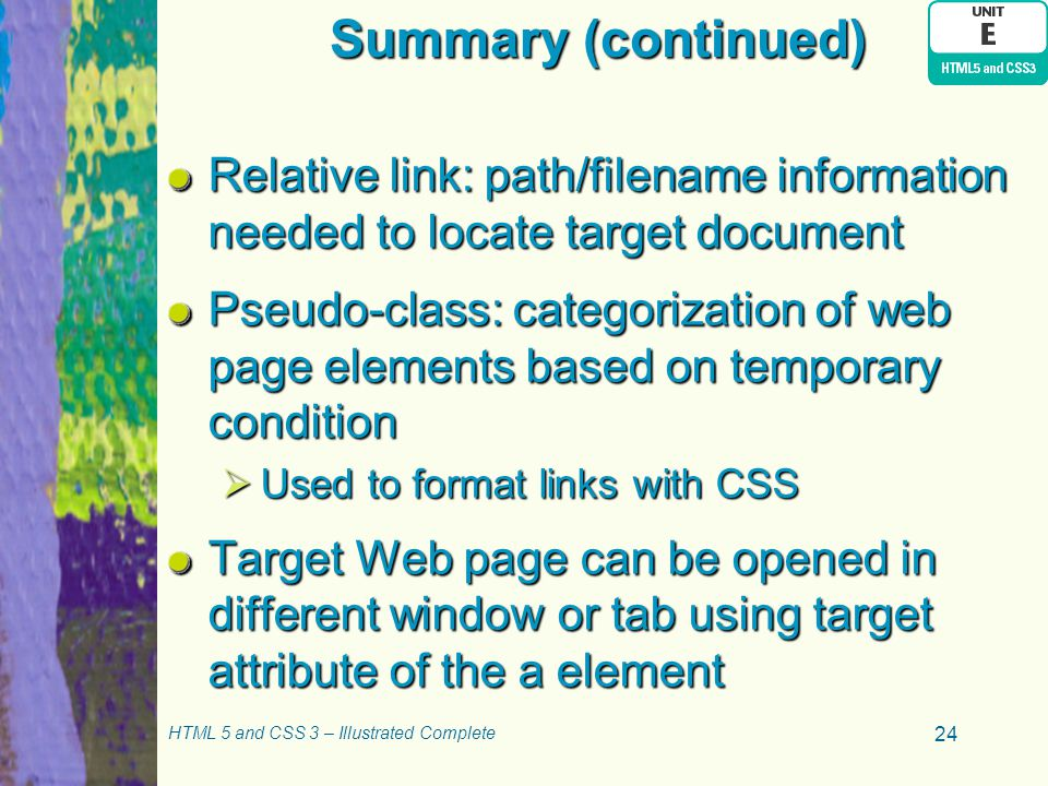 Summary (continued) Relative link: path/filename information needed to locate target document Pseudo-class: categorization of web page elements based