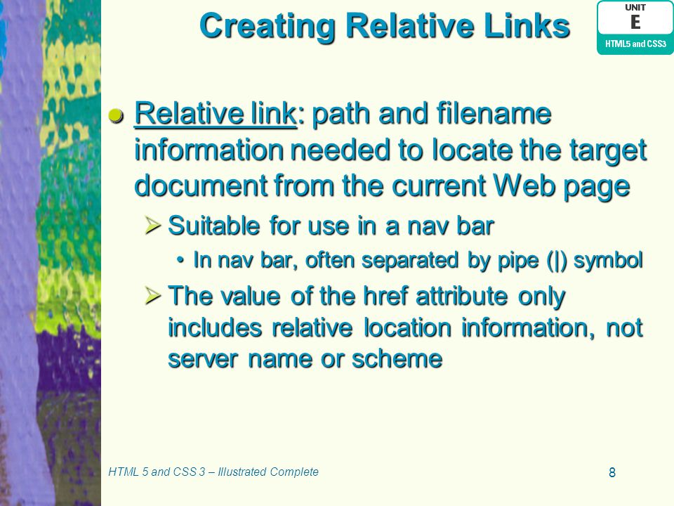Creating Relative Links (continued) HTML code with relative links HTML 5 and CSS 3 – Illustrated Complete 9