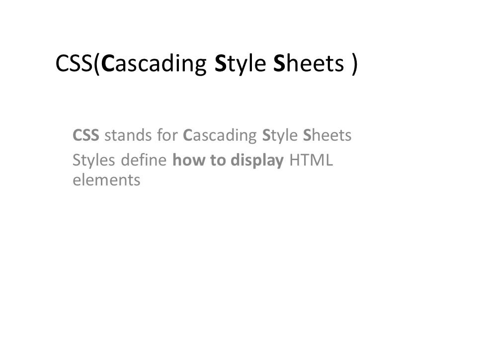CSS(Cascading Style Sheets ) CSS stands for Cascading Style Sheets Styles define how to display HTML elements