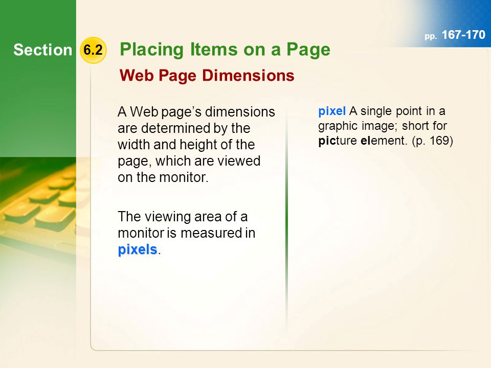 Section 6.2 Placing Items on a Page Web Page Dimensions A Web page's dimensions are determined by the width and height of the page, which are viewed on the monitor.