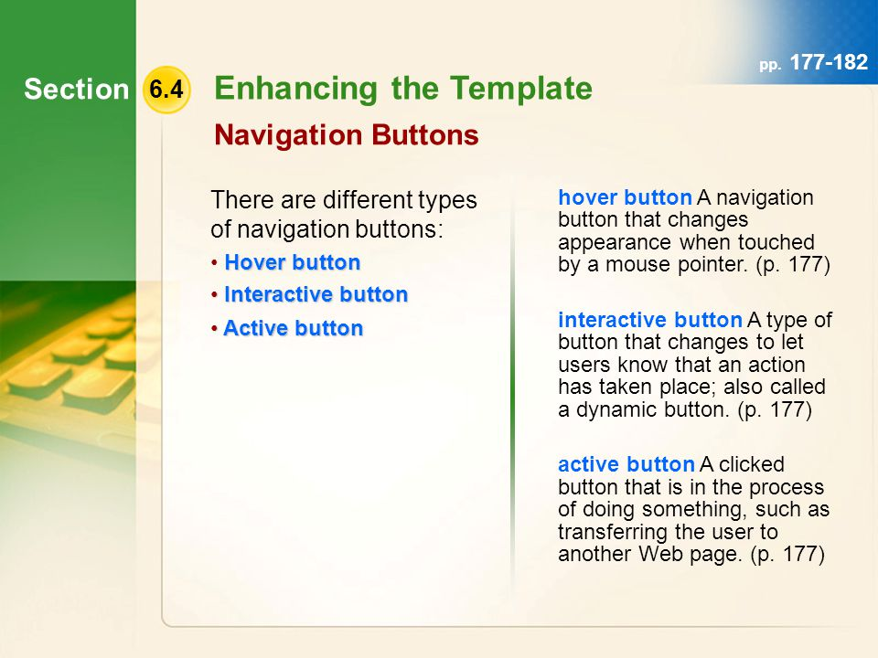 Section 6.4 Enhancing the Template Navigation Buttons There are different types of navigation buttons: Hover button Interactive button Interactive button Active button Active button hover button A navigation button that changes appearance when touched by a mouse pointer.