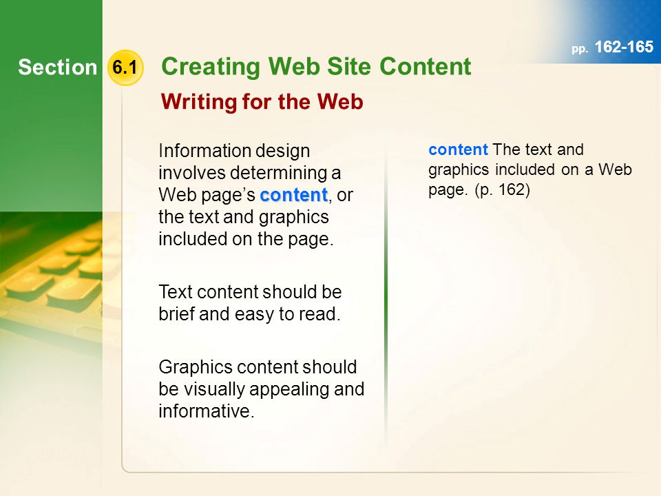 Section 6.1 Creating Web Site Content Writing for the Web content Information design involves determining a Web page's content, or the text and graphics included on the page.