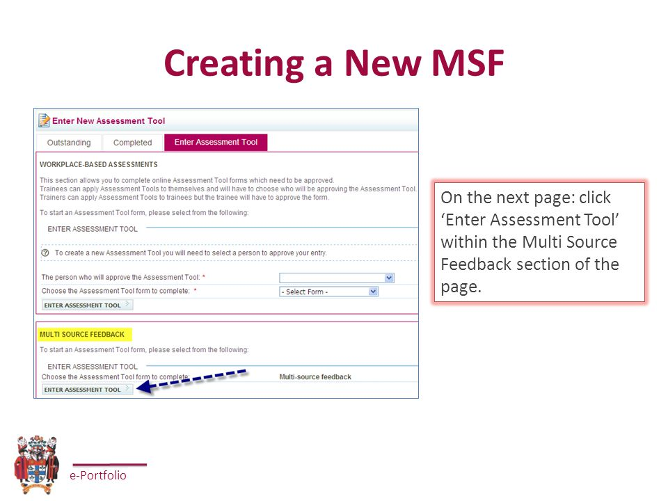e-Portfolio Creating a New MSF On the next page: click 'Enter Assessment Tool' within the Multi Source Feedback section of the page.