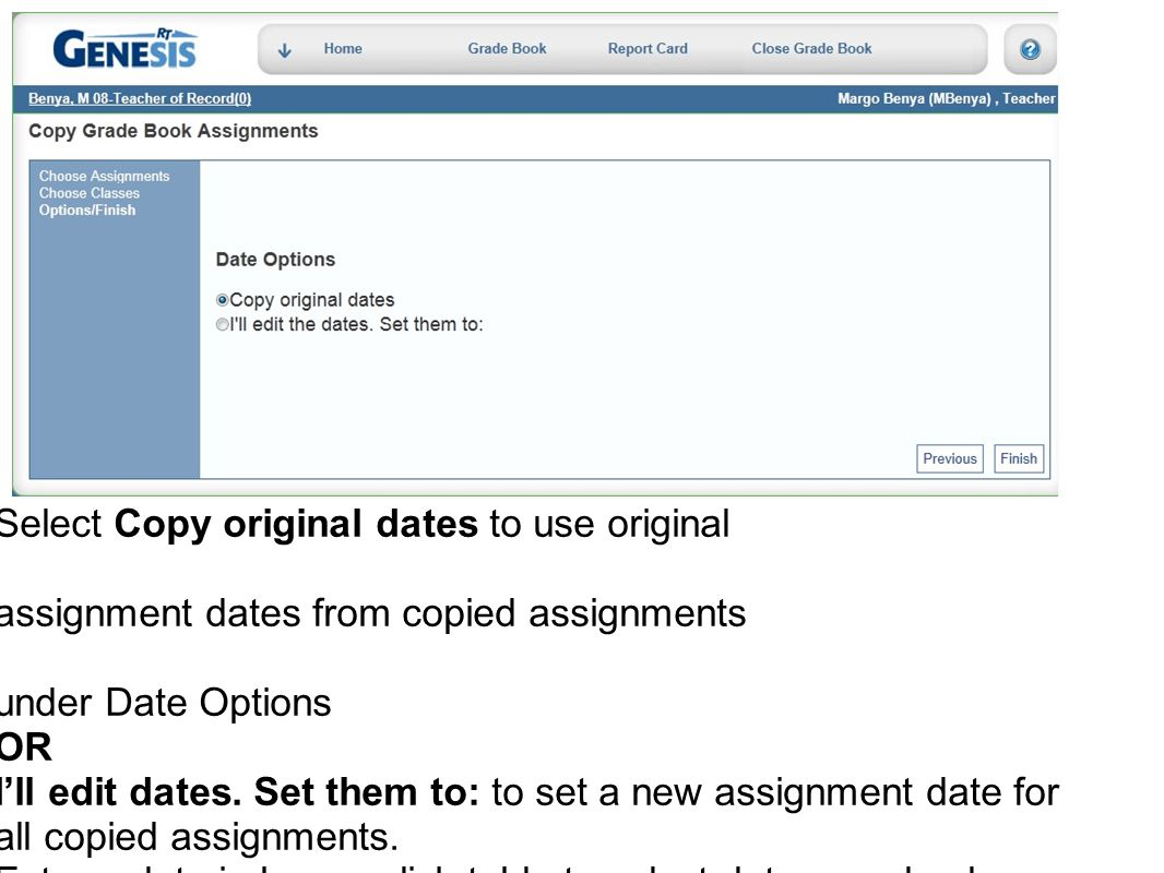Select Copy original dates to use original assignment dates from copied assignments under Date Options OR I'll edit dates.