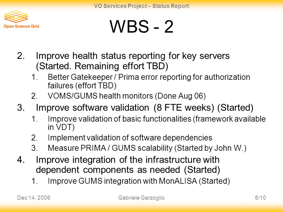 Dec 14, 20066/10 VO Services Project – Status Report Gabriele Garzoglio WBS - 2 2.Improve health status reporting for key servers (Started.