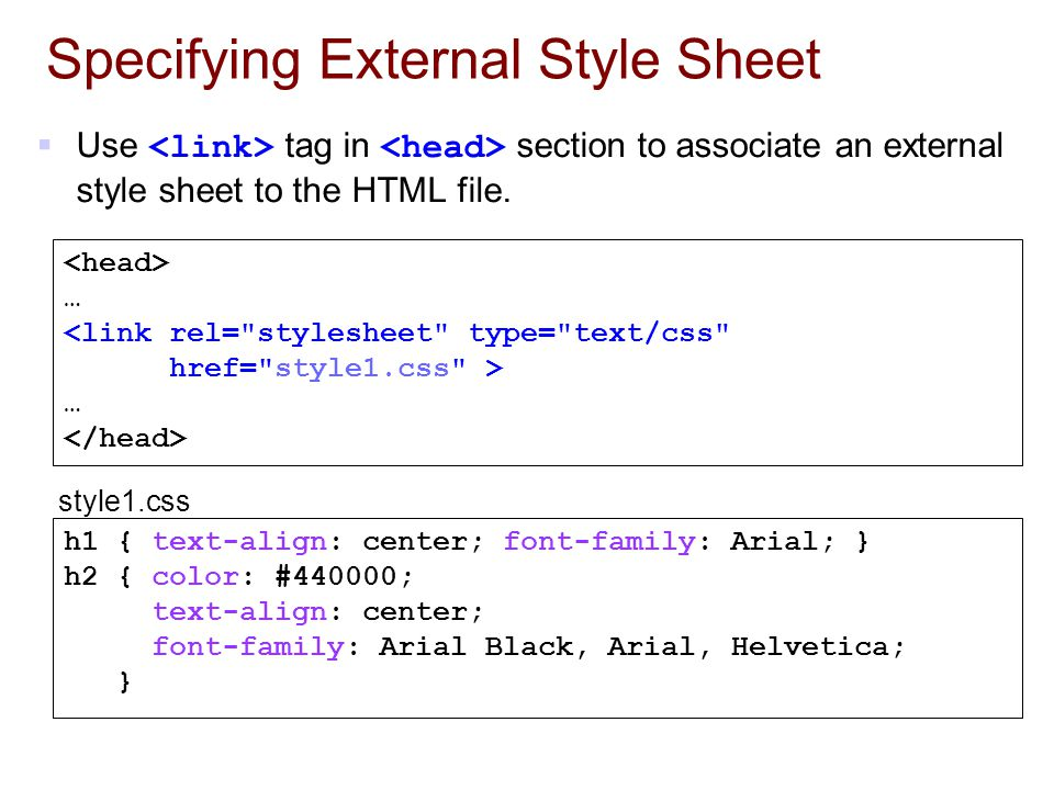 Specifying External Style Sheet  Use tag in section to associate an external style sheet to the HTML file.