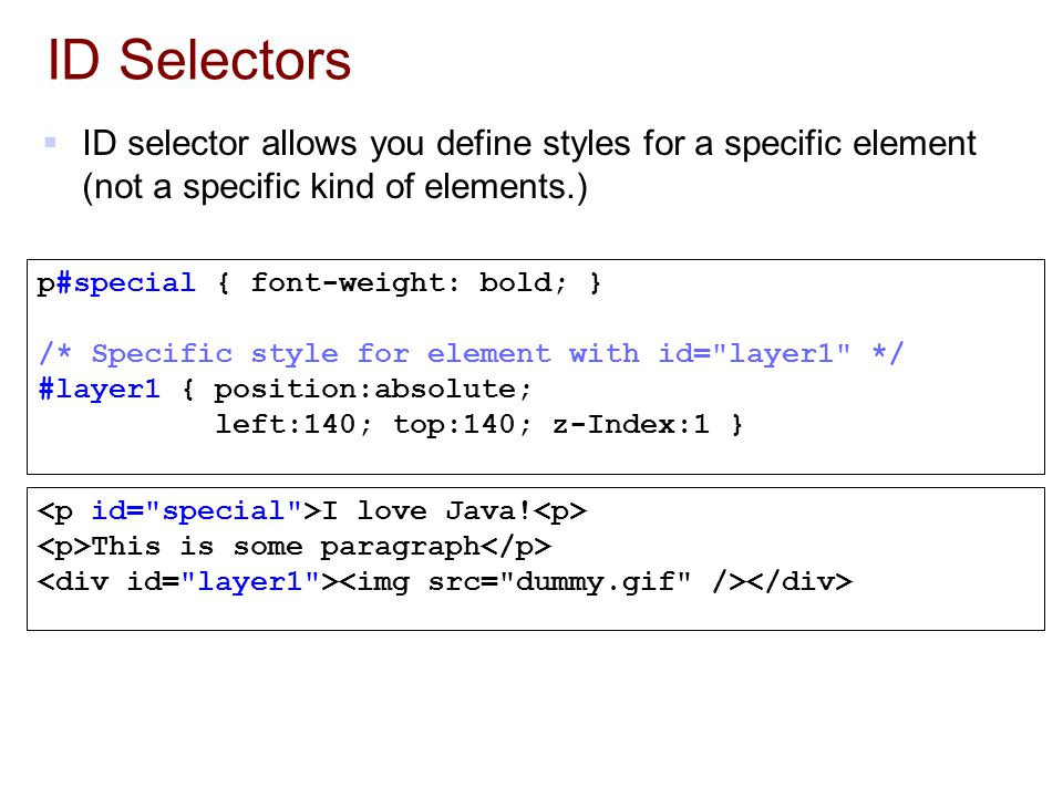 ID Selectors  ID selector allows you define styles for a specific element (not a specific kind of elements.) I love Java.