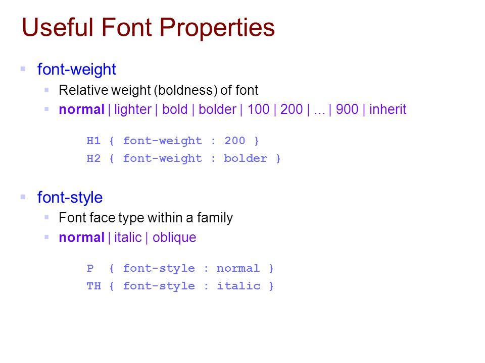 Useful Font Properties  font-weight  Relative weight (boldness) of font  normal | lighter | bold | bolder | 100 | 200 |...