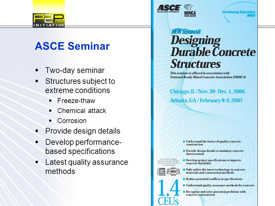 ASCE Seminar  Two-day seminar  Structures subject to extreme conditions  Freeze-thaw  Chemical attack  Corrosion  Provide design details  Devel