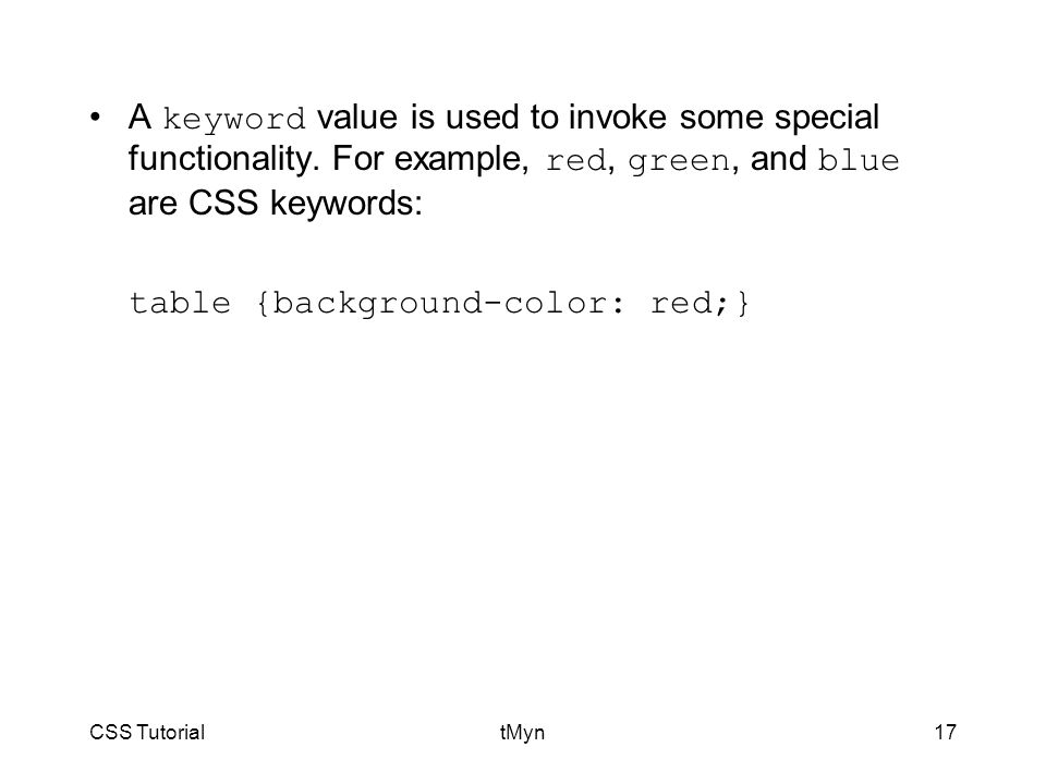 CSS TutorialtMyn17 A keyword value is used to invoke some special functionality.