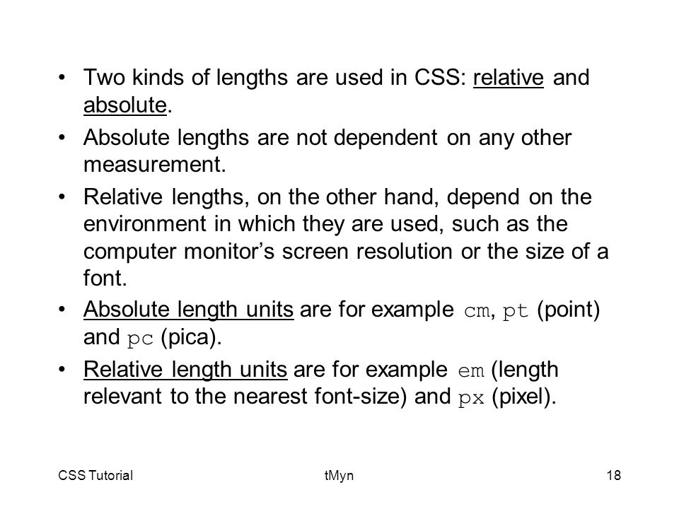 CSS TutorialtMyn18 Two kinds of lengths are used in CSS: relative and absolute.