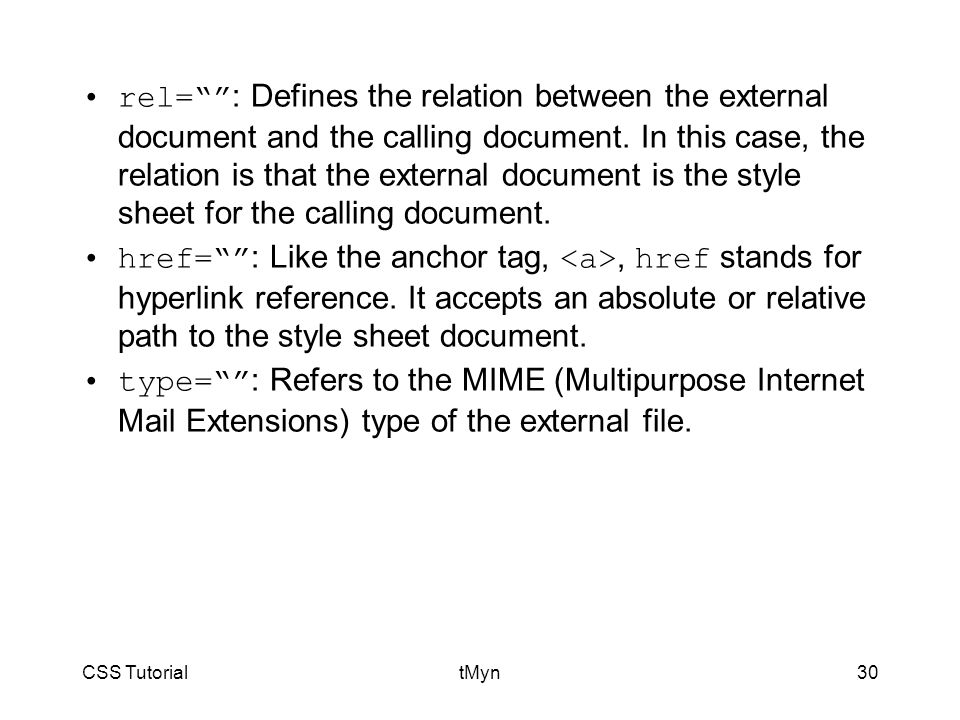 CSS TutorialtMyn30 rel= : Defines the relation between the external document and the calling document.