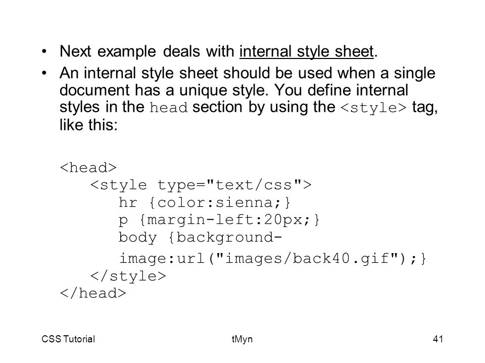 CSS TutorialtMyn41 Next example deals with internal style sheet.