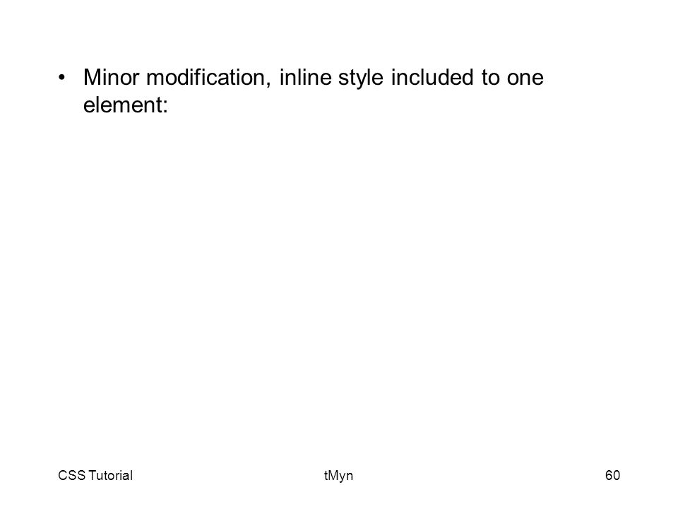 CSS TutorialtMyn60 Minor modification, inline style included to one element: