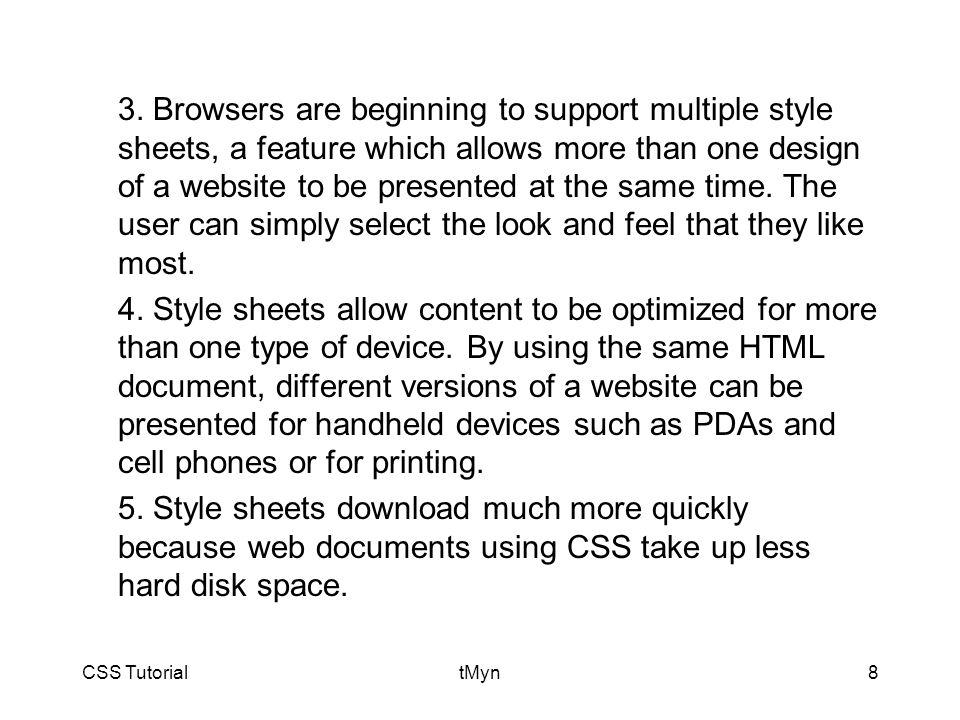 CSS TutorialtMyn8 3. Browsers are beginning to support multiple style sheets, a feature which allows more than one design of a website to be presented