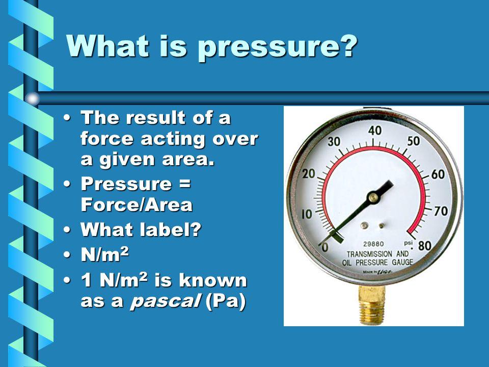Air Pressure Air pressure at sea level is approx.101 kPa.