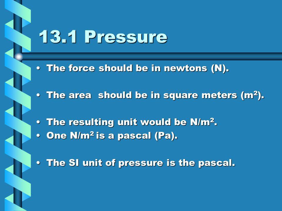 13.1 Fluid Pressure  Pressure: is the force per unit area.