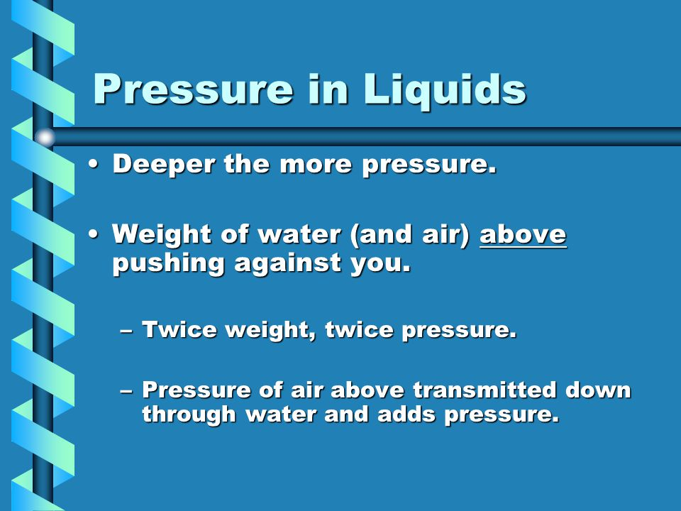13.2 Forces and Pressure in Fluids Pressure is exerted equally in all directions.Pressure is exerted equally in all directions.