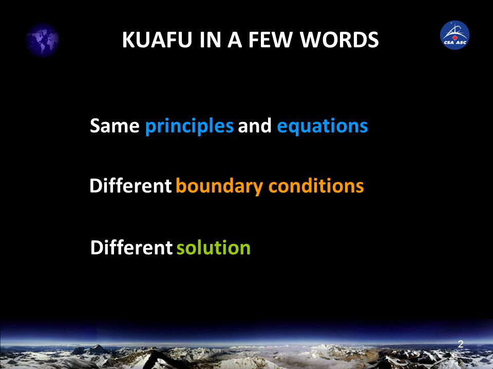 2 KUAFU IN A FEW WORDS Same principles and equations Different boundary conditions Different solution