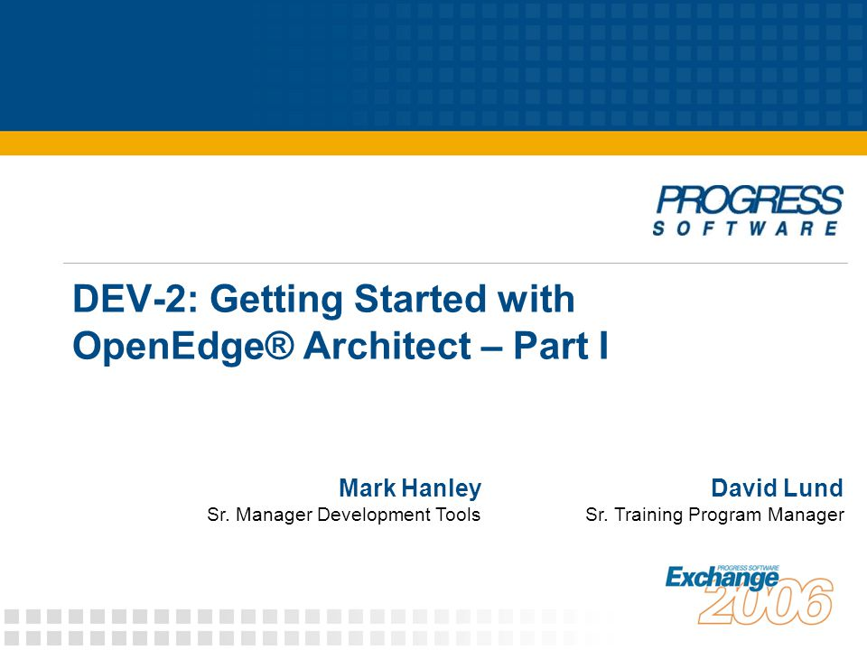 DEV-2: Getting Started with OpenEdge® Architect – Part I David Lund Sr.
