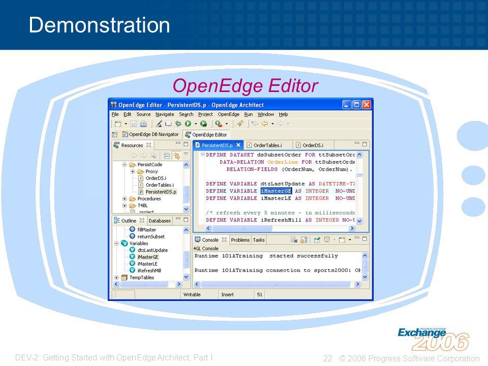 © 2006 Progress Software Corporation22 DEV-2: Getting Started with OpenEdge Architect, Part I Demonstration OpenEdge Editor