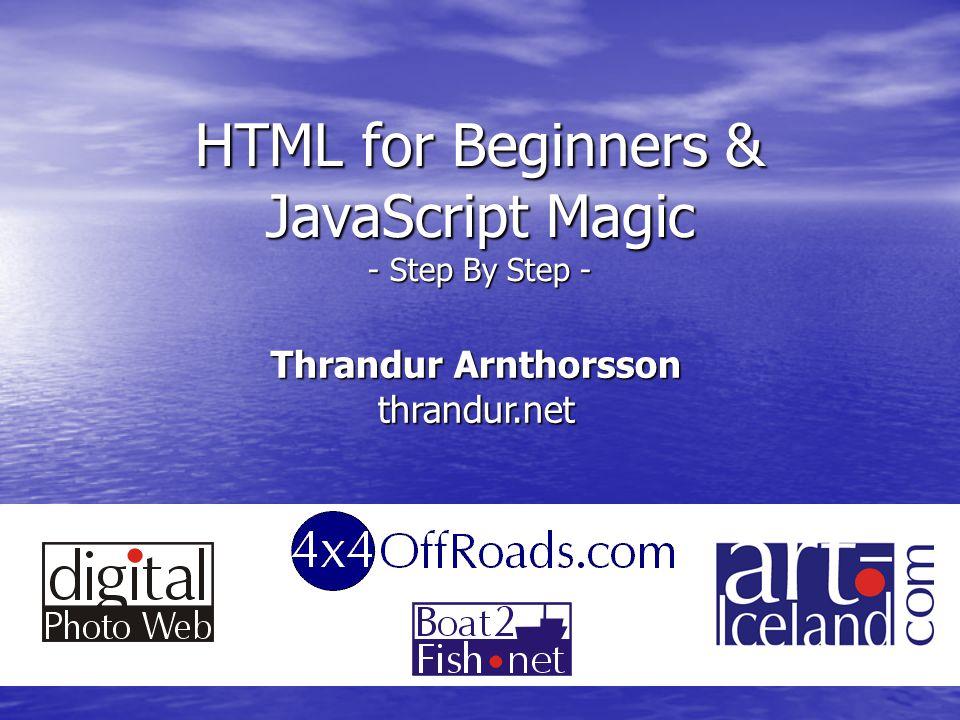 HTML for Beginners & JavaScript Magic - Step By Step - Thrandur Arnthorsson thrandur.net