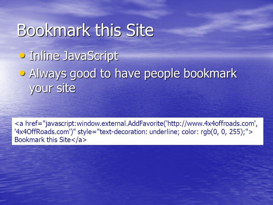 Bookmark this Site Inline JavaScript Inline JavaScript Always good to have people bookmark your site Always good to have people bookmark your site