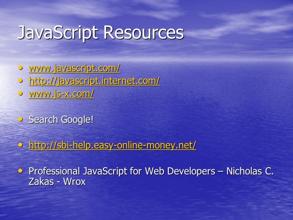 JavaScript Resources www.javascript.com/ www.javascript.com/ www.javascript.com/ http://javascript.internet.com/ http://javascript.internet.com/ http://javascript.internet.com/ www.js-x.com/ www.js-x.com/ www.js-x.com/ Search Google.