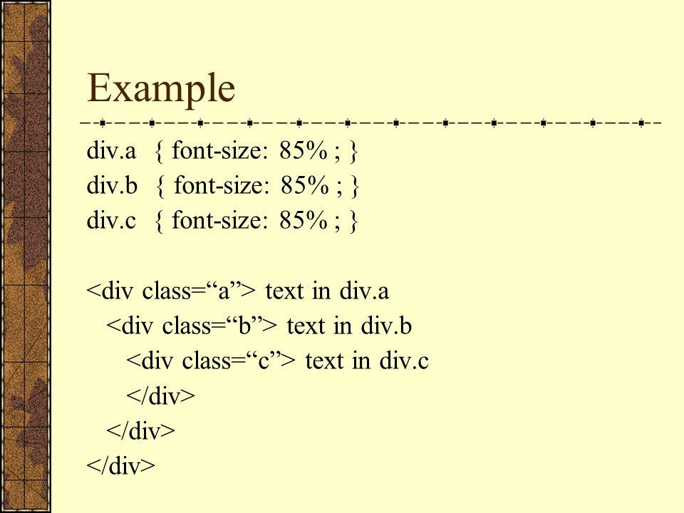 Example div.a { font-size: 85% ; } div.b { font-size: 85% ; } div.c { font-size: 85% ; } text in div.a text in div.b text in div.c